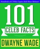 Dwayne Wade - 101 Amazing Facts You Didn't Know - Fun Facts and Trivia Tidbits Quiz Game Books ebook by G Whiz