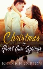 Christmas In Ghost Gum Springs ebook by Nicole Flockton