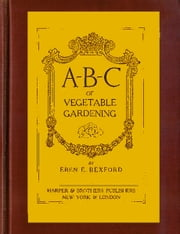 ABC of Vegetable Gardening ebook by Midwest Journal Press,Eben E. Rexford,Dr. Robert C. Worstell