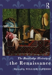 The Routledge History of the Renaissance ebook by William Caferro