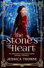 The Stone's Heart - An absolutely unputdownable fantasy romance ebook by Jessica Thorne