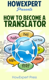 How To Become a Transalator: Your Step-By-Step Guide To Becoming a Translator ebook by HowExpert