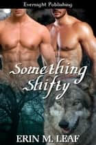 Something Shifty ebook by Erin M. Leaf