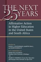The Next Twenty-five Years: Affirmative Action in Higher Education in the United States and South Africa ebook by David Lee Featherman,Marvin Krislov