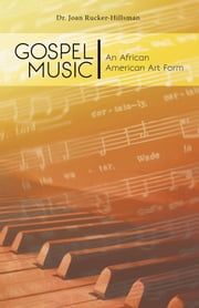 Gospel Music: An African American Art Form ebook by Dr. Joan Rucker-Hillsman
