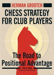 Chess Strategy for Club Players - The Road to Positional Advantage ebook by Herman Grooten