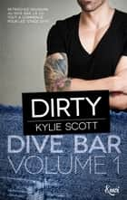 Dirty - Dive Bar - Volume 1 ebook by Kylie Scott