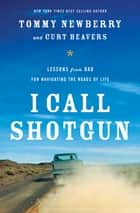 I Call Shotgun - Lessons from Dad for Navigating the Roads of Life ebook by Tommy Newberry