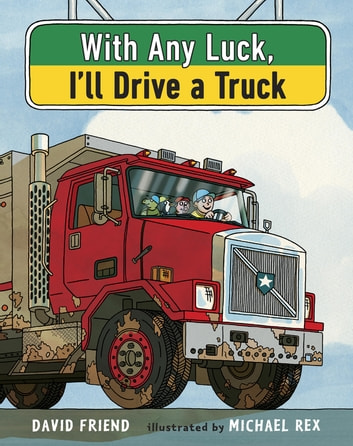 With Any Luck I'll Drive a Truck ebook by David Friend
