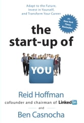The Start-up of You: Adapt to the Future, Invest in Yourself, and Transform Your Career - Adapt to the Future, Invest in Yourself, and Transform Your Career ebook by Reid Hoffman,Ben Casnocha