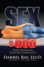 Sex and God: How Religion Distorts Sexuality ebook by Ray, Darrel