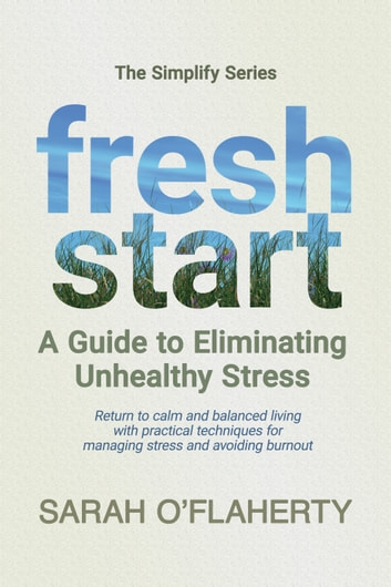 Fresh Start: A Guide To Eliminating Unhealthy Stress ebook by Sarah O'Flaherty