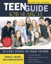 TEEN GUIDE JOB SEARCH - 10 EASY STEPS to YOUR FUTURE ebook by Donald L. Wilkes