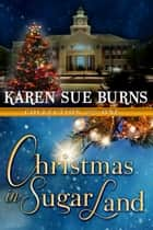 Christmas in Sugar Land: Collection One ebook by Karen Sue Burns