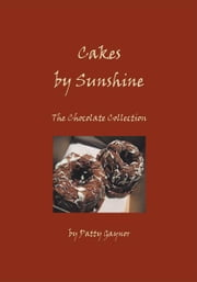 Cakes by Sunshine - The Chocolate Collection ebook by Patty Gaynor