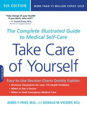 Take Care of Yourself - The Complete Illustrated Guide to Medical Self-Care ebook by James F. Fries,Donald M. Vickery