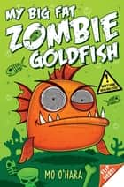 My Big Fat Zombie Goldfish: Book 1 ebook by Mo O'Hara
