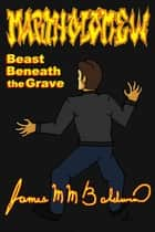Martholamew; Beast Beneath the Grave ebook by James M M Baldwin