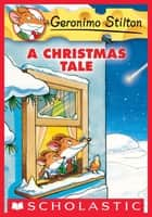 Geronimo Stilton Special Edition: A Christmas Tale ebook by Geronimo Stilton