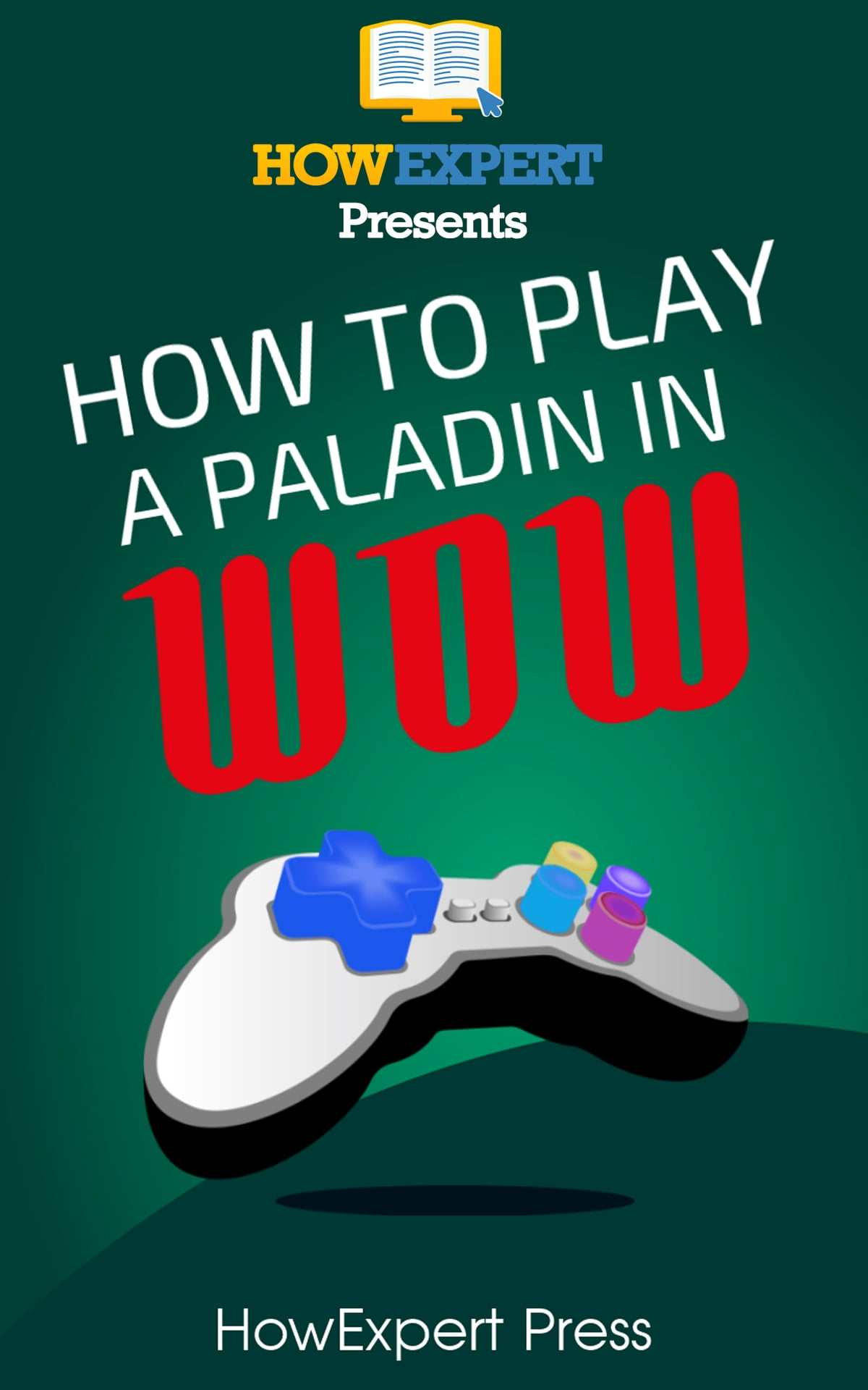 How To Play a Paladin In WoW ebook by HowExpert - Rakuten Kobo