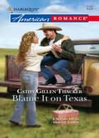 Blame It On Texas ebook by Cathy Gillen Thacker