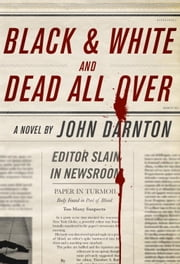 Black and White and Dead All Over ebook by John Darnton