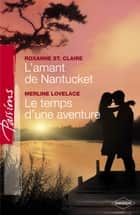 L'amant de Nantucket - Le temps d'une aventure (Harlequin Passions) ebook by Roxanne St. Claire, Merline Lovelace