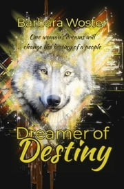 Dreamer of Destiny ebook by Barbara Woster
