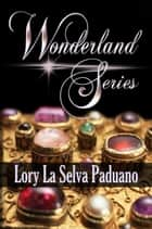The Wonderland Series ebook by Lory La Selva Paduano