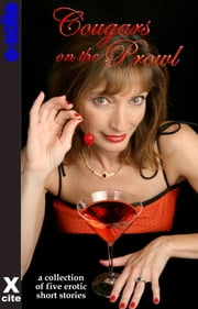Cougars on the Prowl - A collection of five erotic stories ebook by Viva Jones,Garland,Thomma Finland,Kaysee Renee Robichaud,Miranda Forbes,Toni Sands
