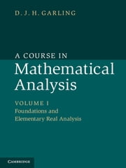 A Course in Mathematical Analysis: Volume 1, Foundations and Elementary Real Analysis ebook by D. J. H. Garling