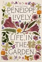 Life in the Garden ebook by Penelope Lively