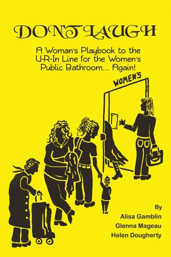 Don't Laugh - A Woman's Playbook to the U-R-In Line for the Women's Public Bathroom... Again! ebook by Glenna Mageau,Alisa Gamblin,Helen Dougherty
