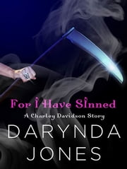 For I Have Sinned (A Charley Davidson Story) - A HeroesandHeartbreakers.com Original ebook by Darynda Jones