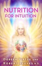 Nutrition for Intuition ebook by Doreen Virtue, Robert Reeves