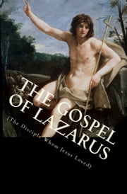 The Gospel of Lazarus - The Disciple Whom Jesus Loved ebook by Tobias Skinner