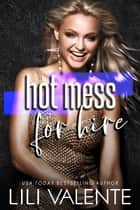 Hot Mess For Hire ebook by Lili Valente