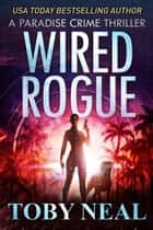Wired Rogue - Paradise Crime Thrillers, #2 ebook by Toby Neal