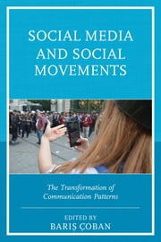 Social Media and Social Movements - The Transformation of Communication Patterns ebook by Barış Çoban,Barış Çoban,Chiara Livia Bernardi,Tommaso Gravante,Alice Poma,Kudus Adebayo,Abderrahim Chalfaouat,Dana Florentina Nicolae,Ilona Biernacka-Ligieza,Alan Steinberg,Simona Stano,Ana Viñals Blanco,Shahriar Kabir,Magda Pischetola,Carolina Duek,Gastón Tourn