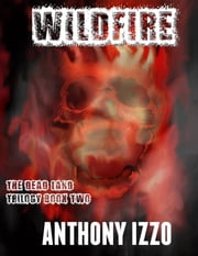 Wildfire - The Dead Land Trilogy, Book Two ebook by Anthony Izzo