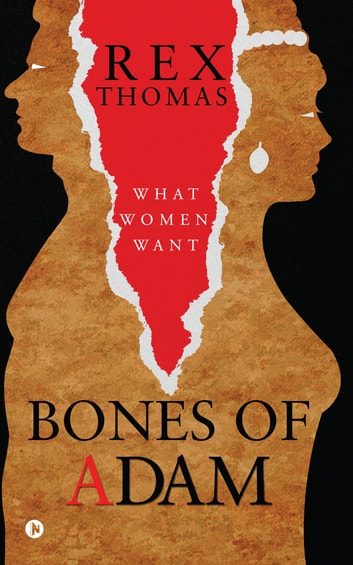 BONES of ADAM - What Women Want ebook by Rex Thomas