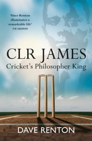 CLR James - Cricket's Philosopher King ebook by Dave Renton