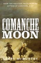 Comanche Moon ebook by Larry McMurtry