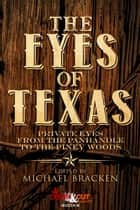 The Eyes of Texas - Private Eyes from the Panhandle to the Piney Woods ebook by Michael Bracken, Trey R. Barker, Chuck Brownman,...
