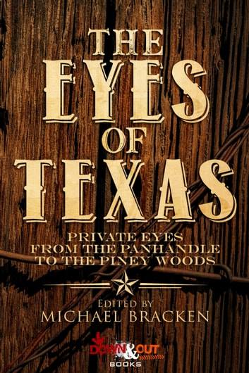 The Eyes of Texas - Private Eyes from the Panhandle to the Piney Woods ebook by Michael Bracken,Trey R. Barker,Chuck Brownman,Michael Chandos,John M. Floyd,Debra H. Goldstein,James A. Hearn,Richard Helms,Robert S. Levinson,Scott Montgomery,Sandra Murphy,Josh Pachter,Michael Pool,Graham Powell,William Dylan Powell,Stephen D. Rogers,Mark Troy,Bev Vincent