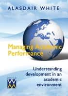 Managing Academic Performance ebook by Alasdair White