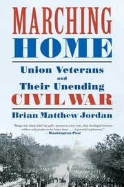 Marching Home: Union Veterans and Their Unending Civil War ebook by Brian Matthew Jordan