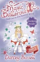 Jade and the Enchanted Wood (Magic Ballerina, Book 19) ebook by Darcey Bussell