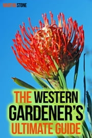 The Western Gardener's Ultimate Guide: Expert Tips on How to Create a Western Garden at Your Own Home ebook by Martha Stone