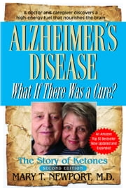 Alzheimer's Disease - What if There Was a Cure? ebook by Mary T. Newport M.D.